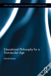 Educational Philosophy For A Post-Secular Age