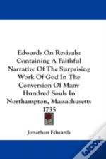 Edwards On Revivals: Containing A Faithf