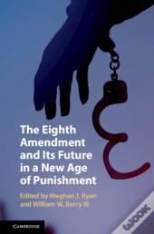Eighth Amendment And Its Future In A New Age Of Punishment