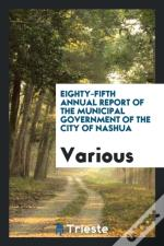 Eighty-Fifth Annual Report Of The Municipal Government Of The City Of Nashua
