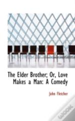 Elder Brother; Or, Love Makes A Man