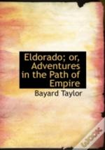 Eldorado; Or, Adventures In The Path Of Empire