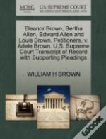 Eleanor Brown, Bertha Allen, Edward Allen And Louis Brown, Petitioners, V. Adele Brown. U.S. Supreme Court Transcript Of Record With Supporting Pleadi