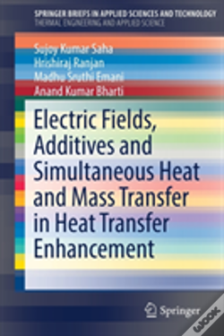 Wook.pt - Electric Fields, Additives And Simultaneous Heat And Mass Transfer In Heat Transfer Enhancement