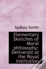 Elementary Sketches Of Moral Philosophy