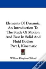 Elements Of Dynamic, An Introduction To The Study Of Motion And Rest In Solid And Fluid Bodies: Part I, Kinematic