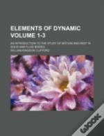 Elements Of Dynamic; An Introduction To The Study Of Motion And Rest In Solid And Fluid Bodies Volume 1-3