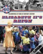 Elizabeth Ii'S Reign - Celebrating 60 Years Of Britain'S History
