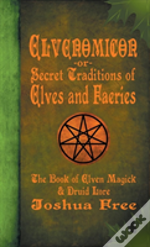 Elvenomicon -Or- Secret Traditions Of Elves And Faeries