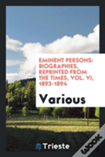 Eminent Persons: Biographies, Reprinted From The Times, Vol. Vi, 1893-1894
