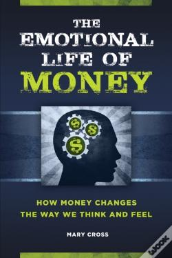Wook.pt - Emotional Life Of Money: How Money Changes The Way We Think And Feel