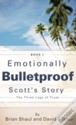 Emotionally Bulletproof Scott'S Story - Book 1
