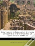 Enactments In Parliament, Specially Concerning The Universities Of Oxford And Cambridge