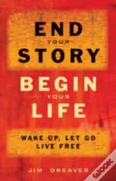 End Your Story, Begin Your Life