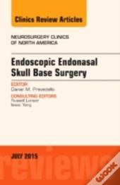 Endoscopic Endonasal Skull Base Surgery, An Issue Of Neurosurgery Clinics Of North America 26-3