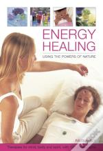 Energy Healing: Using The Powers Of Nature