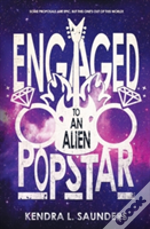 Engaged To An Alien Pop Star