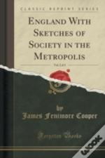 England With Sketches Of Society In The Metropolis, Vol. 2 Of 3 (Classic Reprint)