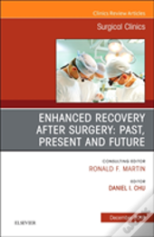 Enhanced Recovery After Surgery: Past, Present, And Future, An Issue Of Surgical Clinics