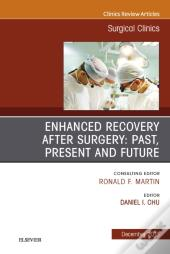 Enhanced Recovery After Surgery: Past, Present, And Future, An Issue Of Surgical Clinics E-Book
