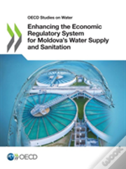Enhancing The Economic Regulatory System For Moldova'S Water Supply And Sanitation