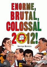 Enorme, Brutal, Colossal, 2012!