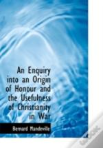 Enquiry Into An Origin Of Honour And The Usefulness Of Christianity In War