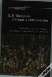 E.P. Thompson. Dialogos Y Controversias