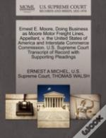 Ernest E. Moore, Doing Business As Moore Motor Freight Lines, Appellant, V. The United States Of America And Interstate Commerce Commission. U.S. Supreme Court Transcript Of Record With Supporting Ple