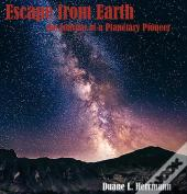 Escape From Earth (The Journal Of A Planetary Pioneer)