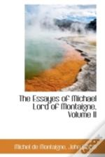 Essayes Of Michael Lord Of Montaigne, Volume Ii