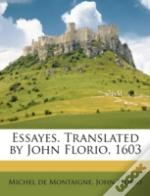 Essayes. Translated By John Florio, 1603