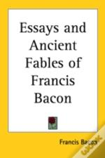 Essays And Ancient Fables Of Francis Bac