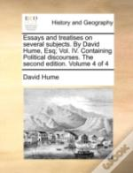 Essays And Treatises On Several Subjects. By David Hume, Esq; Vol. Iv. Containing Political Discourses. The Second Edition. Volume 4 Of 4