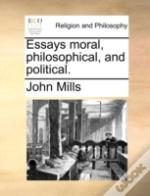 Essays Moral, Philosophical, And Politic