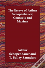 Essays Of Arthur Schopenhauer; Counsels And Maxims