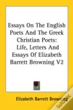 Essays On The English Poets And The Greek Christian Poets: Life, Letters And Essays Of Elizabeth Barrett Browning V2