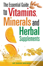 Essential Guide To Vitamins, Minerals And Herbal Supplements
