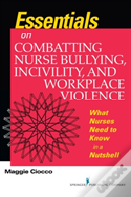 Essentials On Combatting Nurse Bullying, Incivility And Workplace Violence