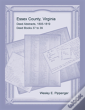 Essex County, Virginia Deed Abstracts, 1805-1819, Deed Books 37 To 39