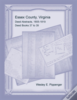 Wook.pt - Essex County, Virginia Deed Abstracts, 1805-1819, Deed Books 37 To 39