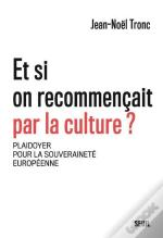 Et Si On Recommencait Par La Culture ? Plaidoyer Pour La Souverainete Europeenne