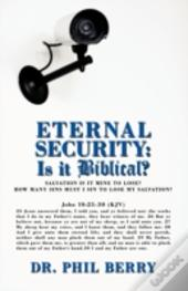 Eternal Security: Is It Biblical?: How M