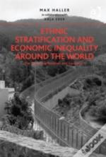 Ethnic Stratification And Economic Inequality Around The World