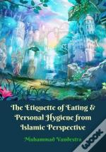 Etiquette Of Eating & Personal Hygiene From Islamic Perpective