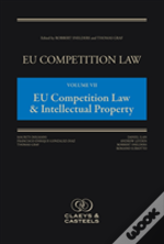 Eu Competition Law, Volume 7: Eu Competition Law & Intellectual Property