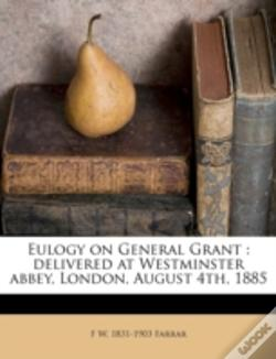 Wook.pt - Eulogy On General Grant : Delivered At Westminster Abbey, London, August 4th, 1885