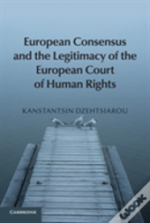 European Consensus And The Legitimacy Of The European Court Of Human Rights