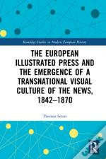 European Illustrated Press And The Emergence Of A Transnational Visual Culture Of The News, 1842-1870