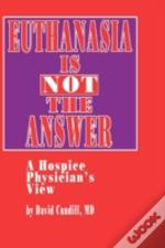 Euthanasia Is Not The Answer